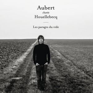 Jean_Louis_Aubert_Aubert_chante_Houellebecq_Les_parages_du_vide