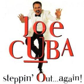 JOE-CUBA-STEPPIN-OUT-AGAIN