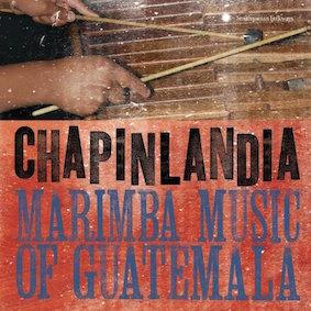 chapinlandia-marimba-music-of-guatemala