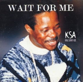 KING SUNNY ADE / WAIT FOR ME | EL SUR RECORDS